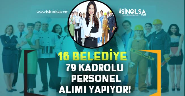 Kamuya 16 Belediye 79 Kadrolu Personel ve İşçi Alımı Yapıyor!
