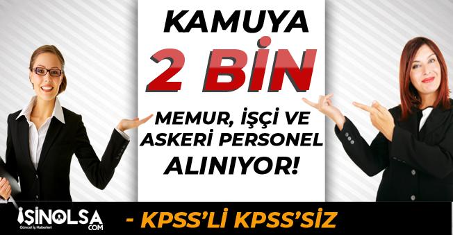 Kamuya 2 Bin Memur, İşçi ve Askeri Personel Alınıyor! KPSS'li KPSS'siz