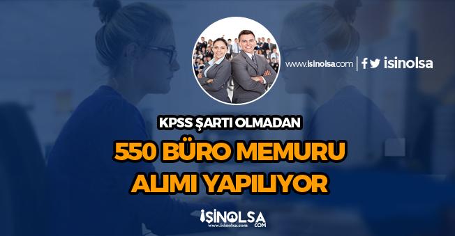 KPSS Şartı Olmadan 550 Büro Memuru Alımı Yapılıyor