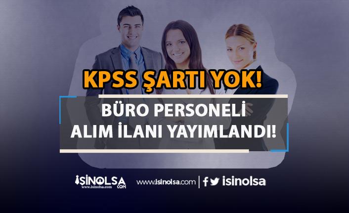 KPSS Şartı Olmadan Kamuya Büro Personeli ve Memur Alımı