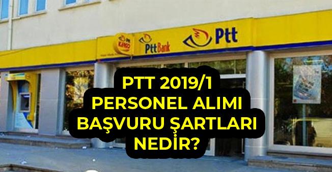 PTT 2019/1 Personel Alımı Başvuru Şartları Nedir?