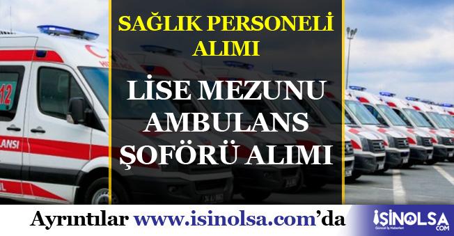 Sağlık Personeli Alımı : En Az Ortaöğretim Mezunu Ambulans Şoförü Alınacak