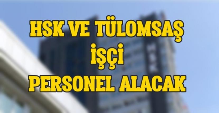 TÜLOMSAŞ ve HSK İşçi Personel Alımı Yapacak!