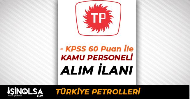 Türkiye Petrolleri KPSS 60 Puan İle Kamu Personeli Alım İlanı Yayımladı! İşte Şartlar