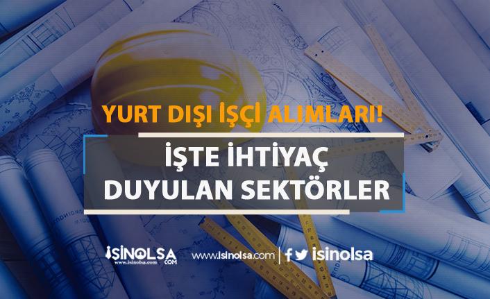 Yurt Dışında Türk İşçi İhtiyacı Var! İhtiyaç Duyulan Sektörler