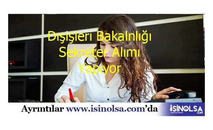 Dışişleri Bakanlığı'na En Az Lise Mezunu Sekreter Alımı Yapılacak