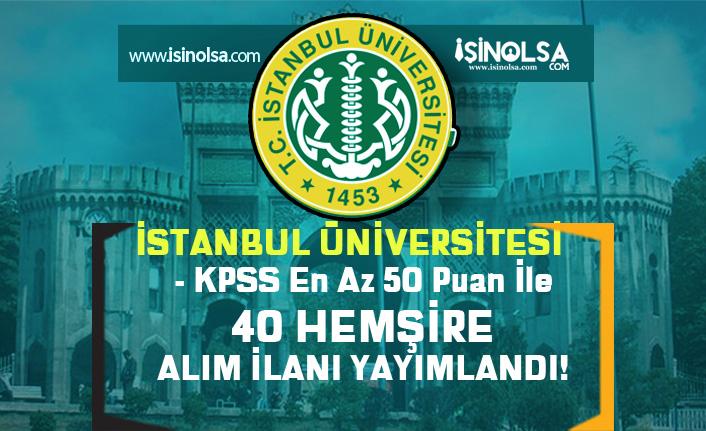 İstanbul Üniversitesi Lise Mezunu 40 Hemşire Alım İlanı Yayımlandı!