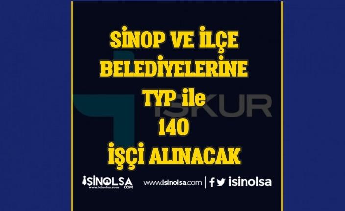 Sinop Belediyesine ve İlçe Belediyelerine TYP ile 140 İşçi Alınacak