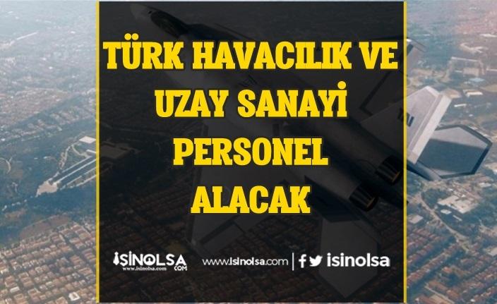 Türk Havacılık ve Uzay Sanayi Personel Alımı Yapacak!