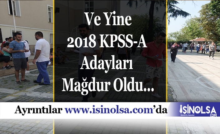 2018 KPSS-A Adayları Mağdur Oldu