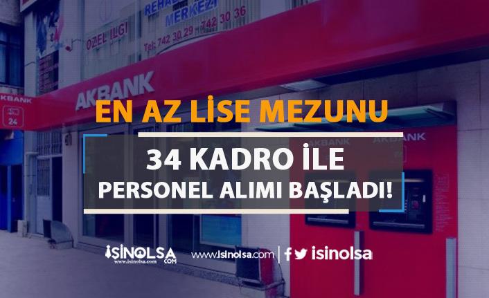 Akbank En Az Lise Mezunu 34 Kadro İle Banka Personeli Alımı Başladı!