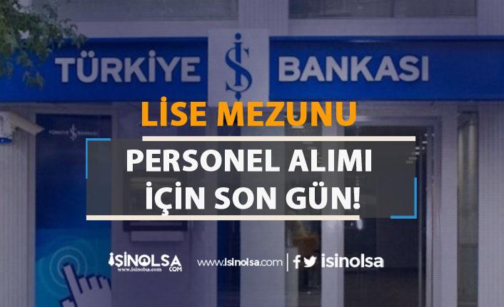 İş Bankası Lise Mezunu Personel Alımı Başvuruları Sona Eriyor!