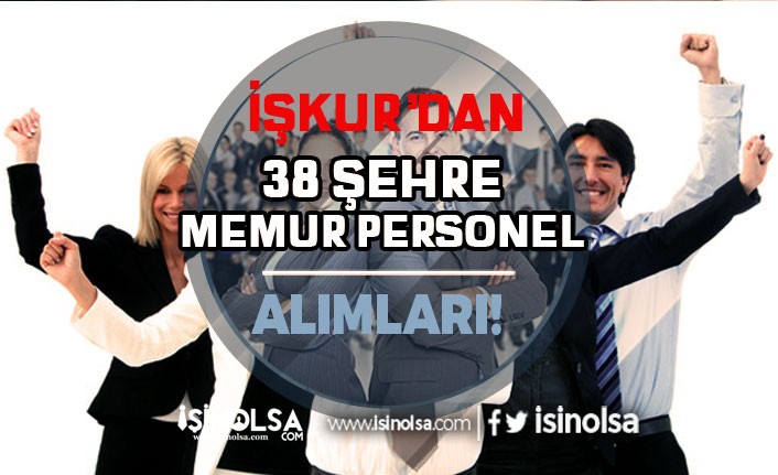 İŞKUR 38 Şehirde Belediye ve Kurumlar Memur, İşçi ve Personel Alımları