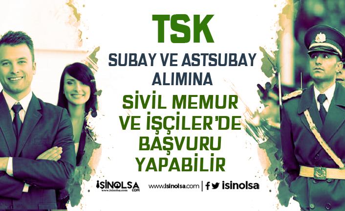 TSK Subay ve Astsubay Alımına Sivil Memur ve İşçilerde Başvuru Yapabilir!