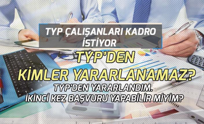 TYP Çalışanları Kadro İstiyor! TYP'den Kimler Yararlanamaz!