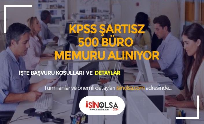 KPSS Şartsız 500 Büro Memuru Alınıyor! Başvurular Başladı