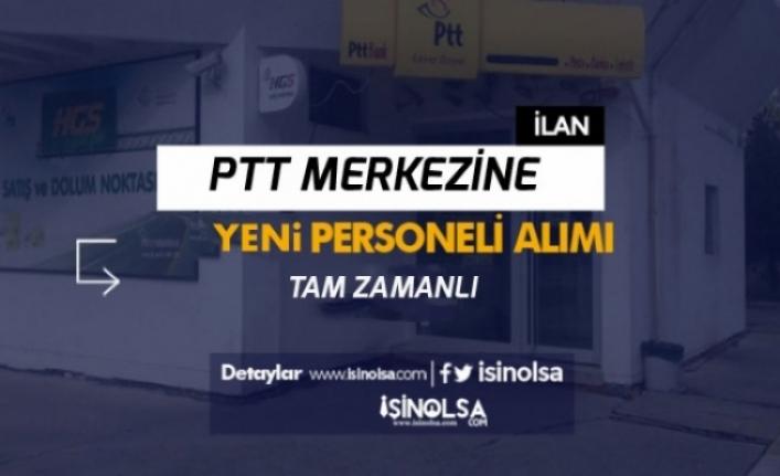 PTT Merkezinde Görevlendirilmek Üzere Lise Mezunu Satış Danışmanı Alınacak!