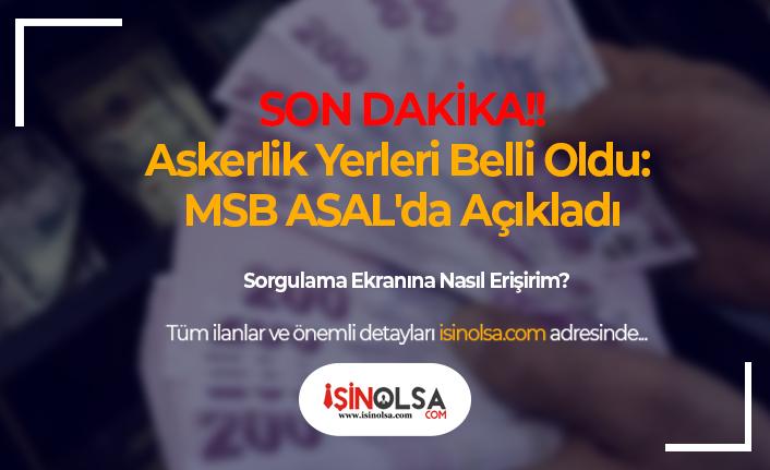 Askerlik Yerleri Belli Oldu: MSB ASAL'da Açıkladı