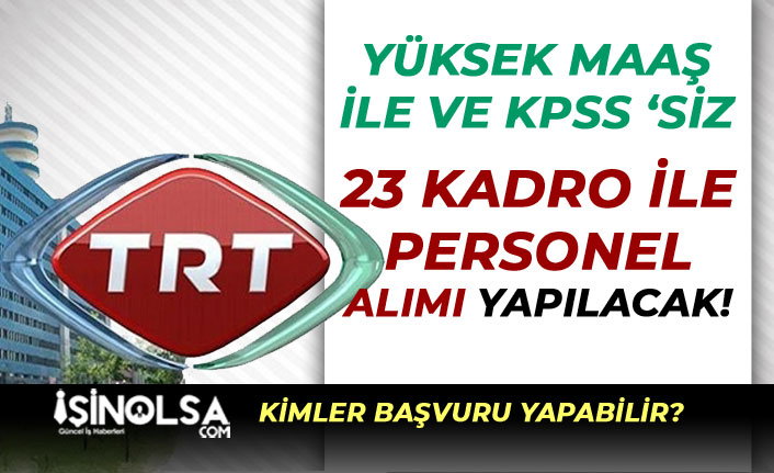 TRT Yüksek Maaş İle 23 Farklı Kadro'da Personel Alımı Başladı!