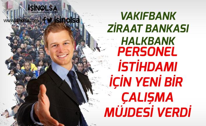 3 Kamu Bankası Vakıfbank, Ziraatbank ve Halkbank Personel İstihdamı Çalışması Müjdesi!