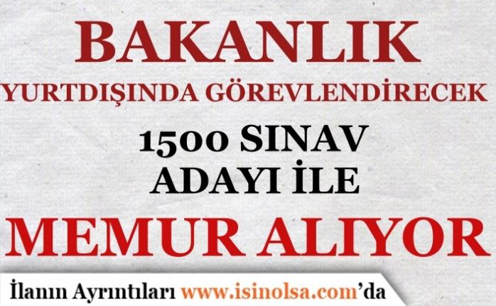 Bakanlık Yurtdışında KPSS'siz Memur Alımı - 1500 Aday Sınava Alınacak