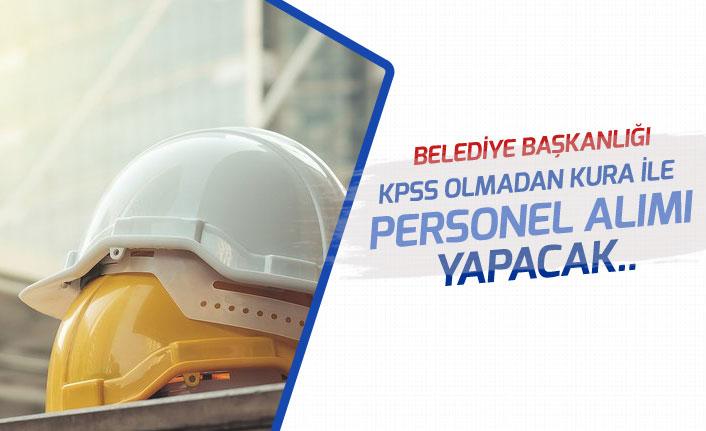 Belediye Başkanlığı İlköğretim Mezunu KPSS'siz Kura ile İşçi Alım İlanı Açıkladı!