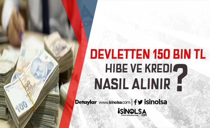 Devletten Vatandaşa Hibe ve Kredi Desteği ! 150 Bin TL Destek Nasıl alınır ?