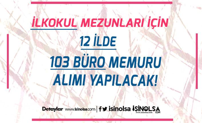 İlkokul Mezunları İçin 12 İlde 103 Büro Memuru Alımı Yapılacak!