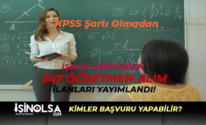 İŞKUR Üzerinden KPSS Şartsız 41 Branşta 347 Öğretmen Alınıyor!