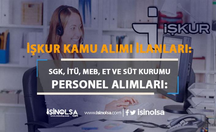 İŞKUR'da SGK, İTÜ, MEB, Et ve Süt Kurumu Personel Alım İlanı Yayımladı!