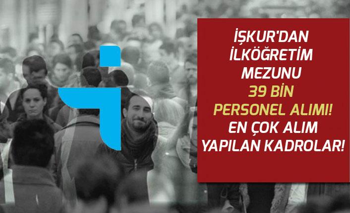 İŞKUR'dan İlköğretim Mezunu 39 Bin Personel Alımı! En Çok Alım Yapılan Kadrolar!
