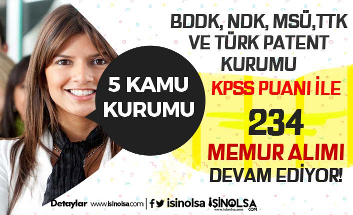 5 Kuruma ( BDDK, NDK, MSÜ, TTK ve Türk Patent) 234 Memur Alımı Devam Ediyor