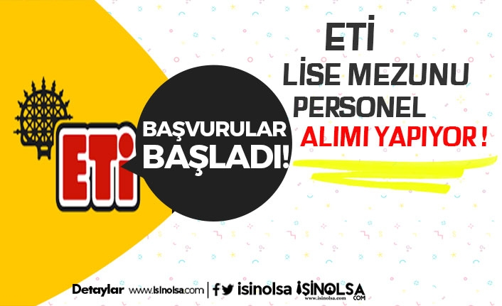 ETİ Türkiye Geneli Lise Mezunu Personel Alacak! Başvuru Şartları Neler?