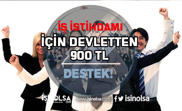 İş İstihdamı Yaratabilmek için Devletten 900 TL Destek..!