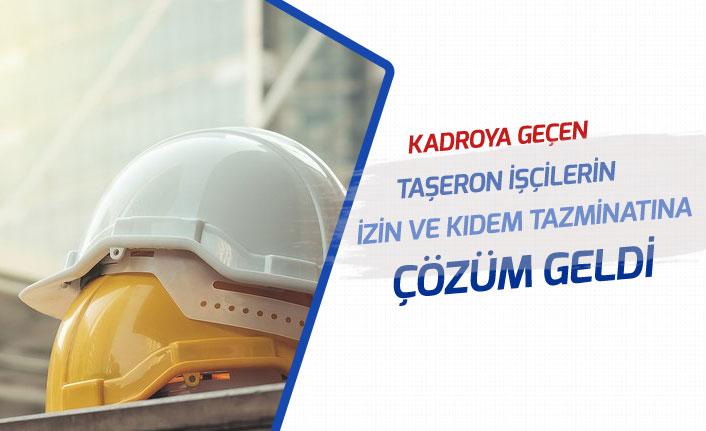 Kadroya Geçen Taşeron İşçilerin Yıllık İzin ve Kıdem Tazminatına Çözüm Geldi!