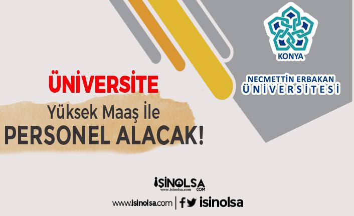 Necmettin Erbakan Üniversitesi Yüksek Maaş İle Personel Alım İlanı