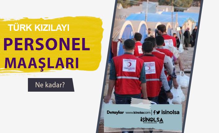 Türk Kızılayı Personeli Maaşları Ne Kadar?