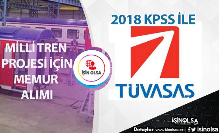 TÜVASAŞ Milli Tren Projesi İçin 2018 Kpss ile Memur Alım İlanı Açıkladı! Başvuru Şartları!