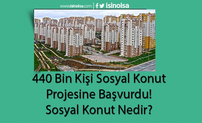 440 Bin Kişi Sosyal Konut Projesine Başvurdu! Sosyal Konut Nedir?