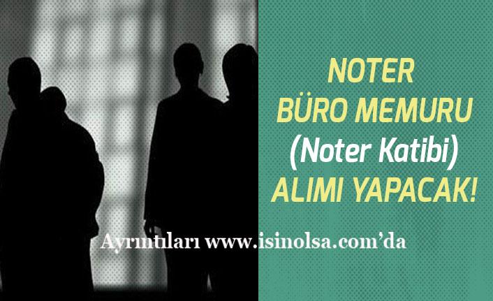 Noter'e Büro Memuru Kadrosunda Katip Alımı Yapılacak! Başvuru Şartları!