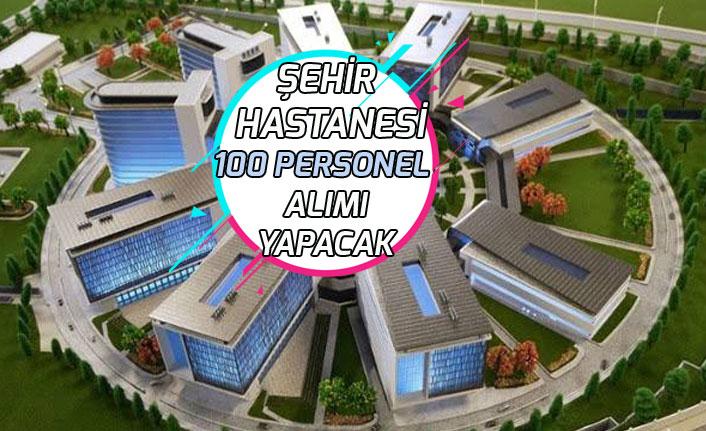 Şehir Hastanesine 100 Personel Alımı Yapılacak!