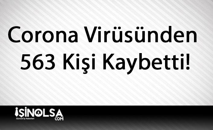 Corona Virüsünden 563 Kişi Kaybetti!
