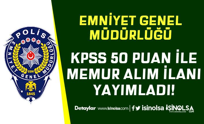 EGM Lise Mezunu KPSS 50 Puan İle Memur Alımı İlanını Güncelledi!