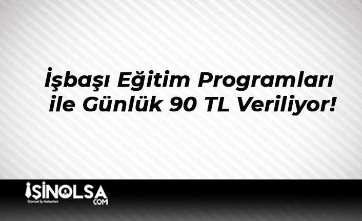 İşbaşı Eğitim Programları ile Günlük 90 TL Veriliyor!