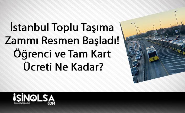 İstanbul Toplu Taşıma Zammı Resmen Başladı! Öğrenci ve Tam Kart Ücreti Ne Kadar?