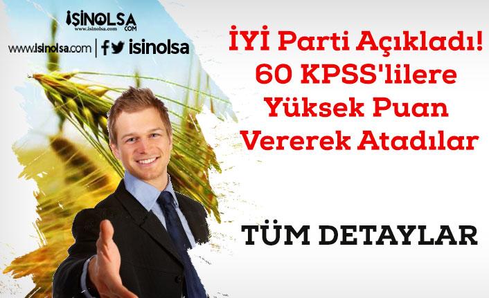 İYİ Parti Açıkladı! 60 KPSS'lilere Yüksek Puan Vererek Atadılar