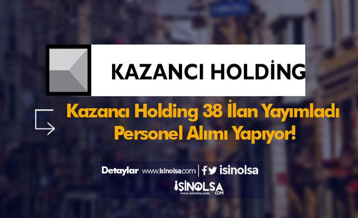Kazancı Holding 38 İlan Yayımladı ve Personel Alımı Yapıyor!
