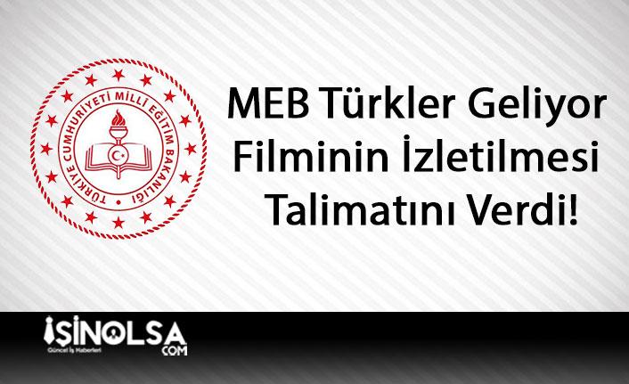MEB Türkler Geliyor Filminin İzletilmesi Talimatını Verdi!