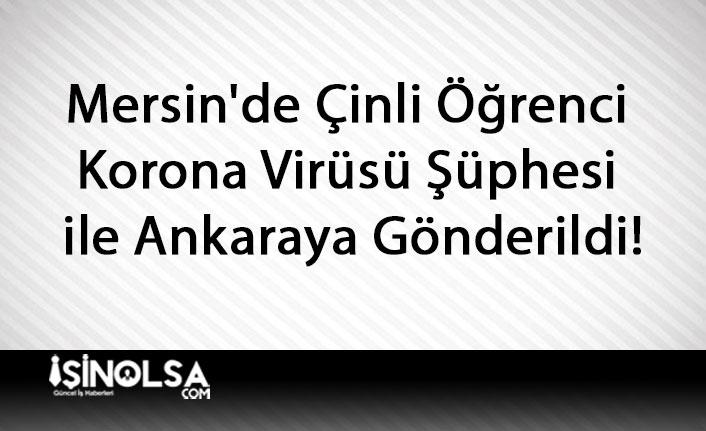 Mersin'de Çinli Öğrenci Korona Virüsü Şüphesi ile Ankaraya Gönderildi!