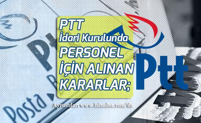 PTT İdari Kurulunda Personelleri İlgilendiren Önemli Kararlar Alındı!